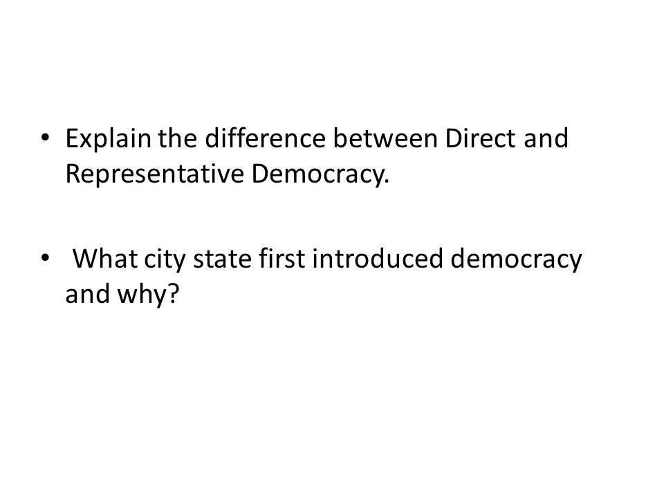 Explain the difference between Direct and Representative Democracy.
