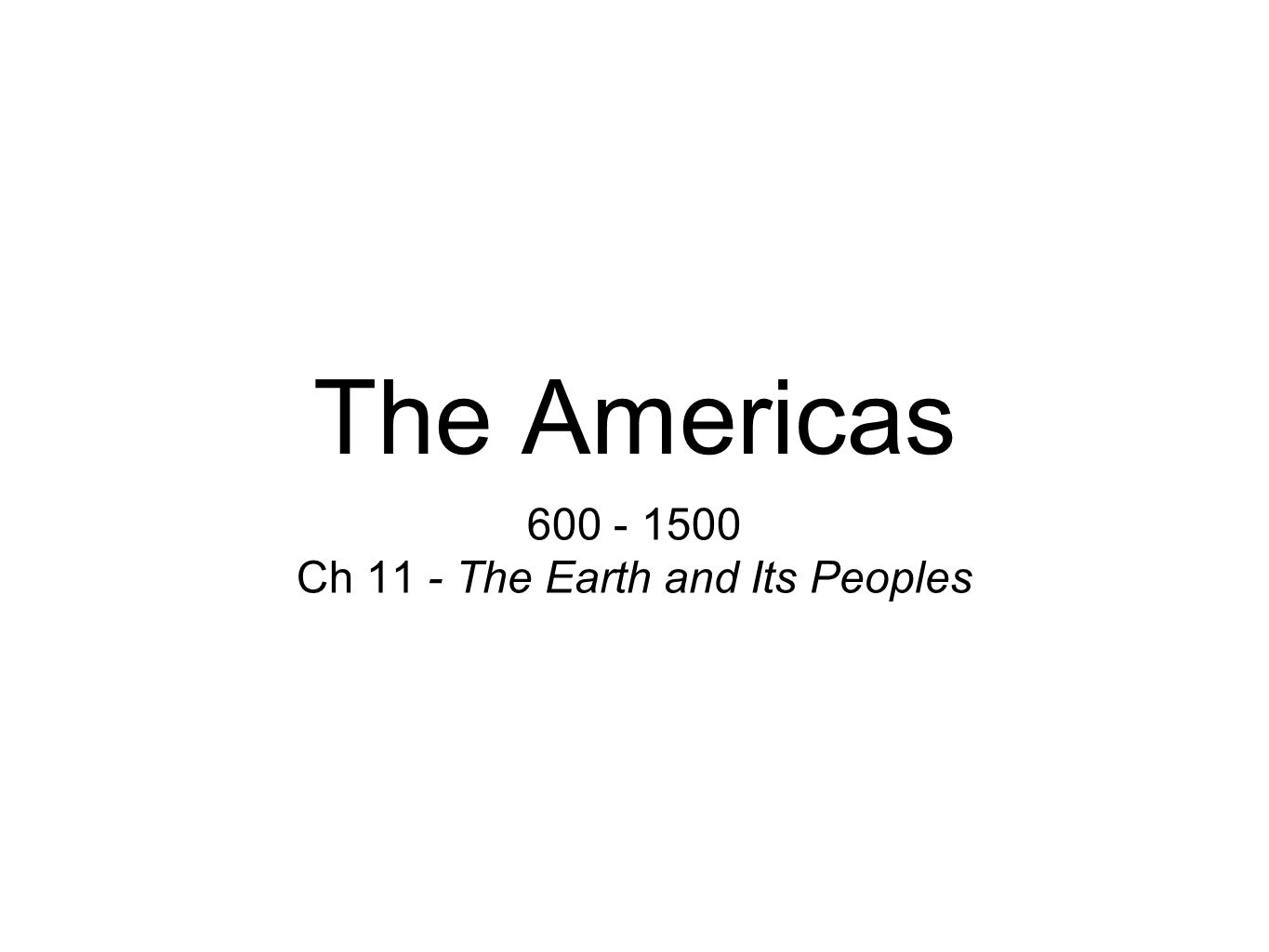 The Americas Ch 11 - The Earth and Its Peoples
