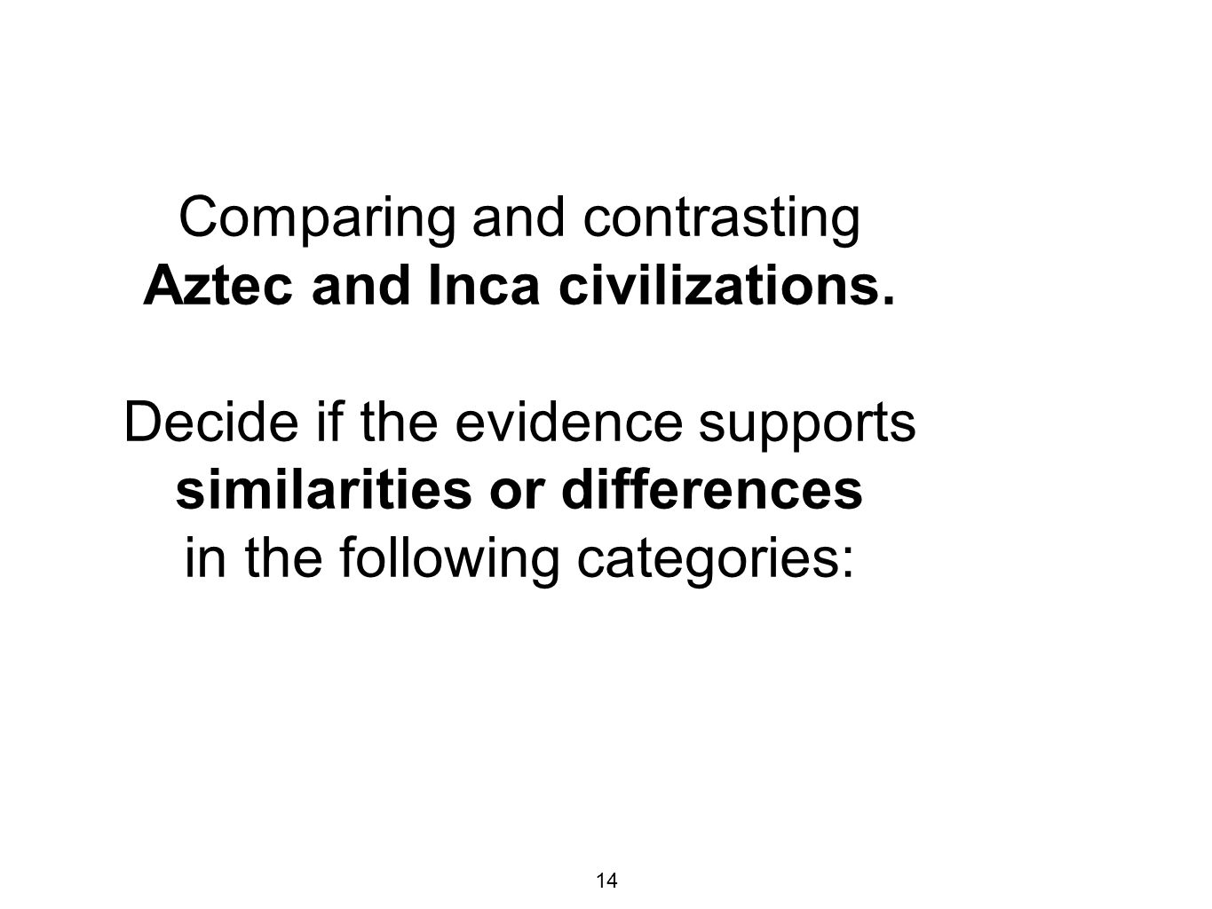14 Comparing and contrasting Aztec and Inca civilizations.