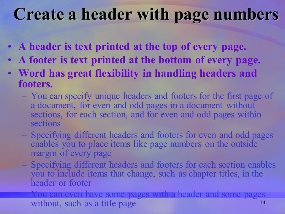 14 Create a header with page numbers A header is text printed at the top of every page.