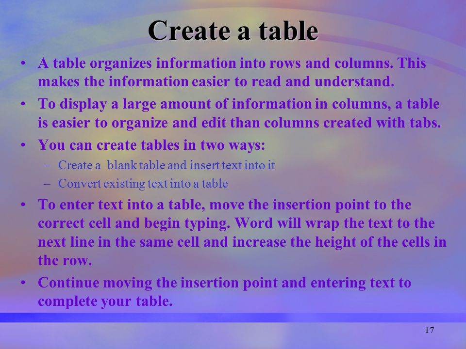 17 Create a table A table organizes information into rows and columns.
