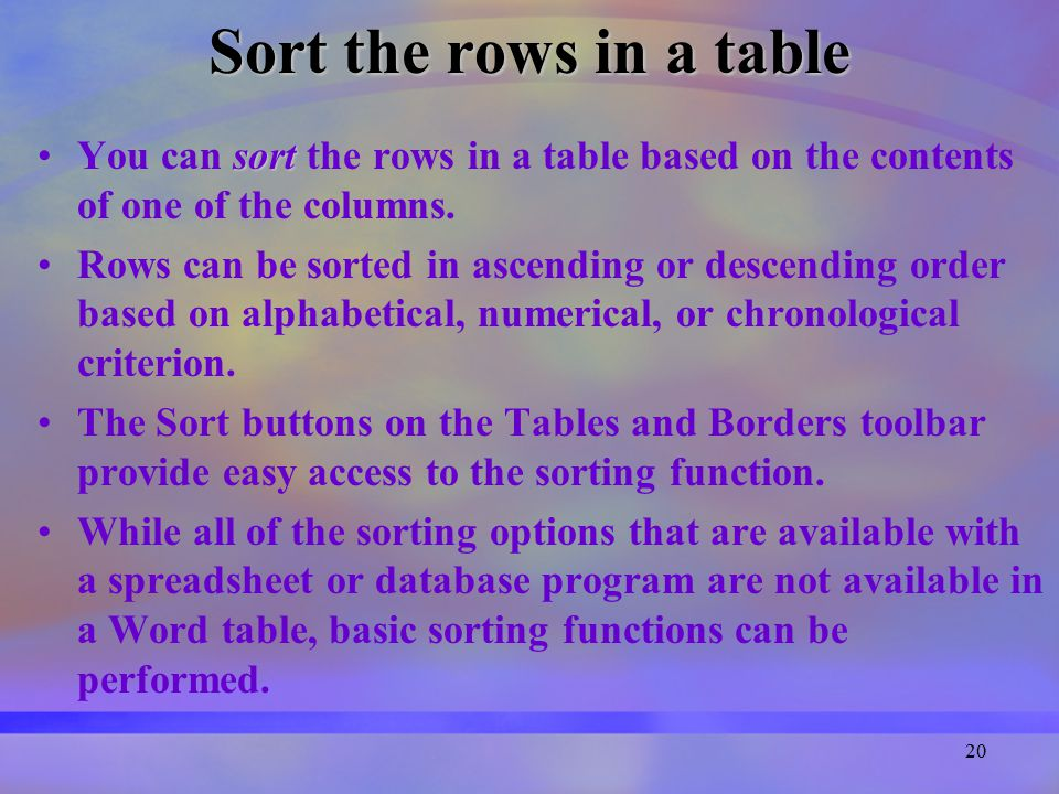 20 Sort the rows in a table sortYou can sort the rows in a table based on the contents of one of the columns.