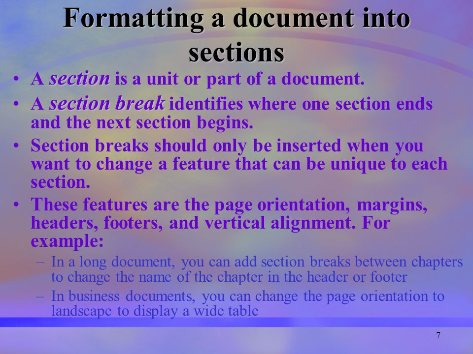 7 Formatting a document into sections sectionA section is a unit or part of a document.