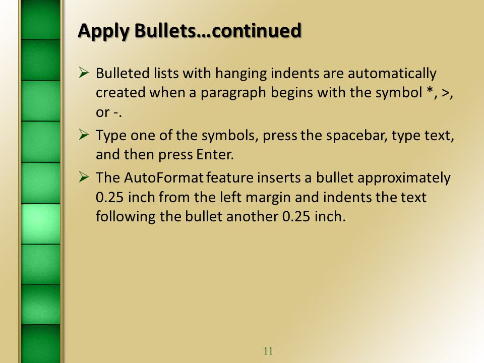 10 Apply Bullets… To create bulleted paragraphs: 1.Select the desired text.