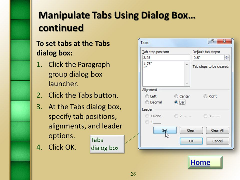 25 Manipulate Tab Using Dialog Box  The Tabs dialog box is useful for setting tabs at precise locations on the ruler, clearing all tabs, and setting tab leaders.