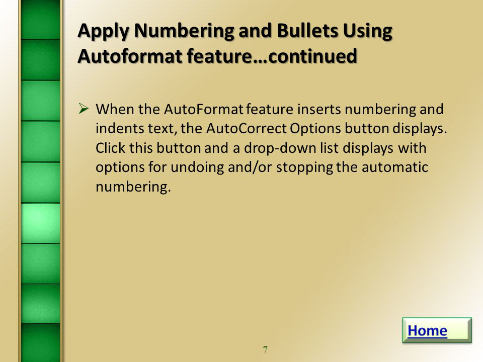 6 Apply Numbering and Bullets – Using Autoformat Feature  If you type 1., press the spacebar, type a paragraph of text, and then press the Enter key, Word indents the number approximately 0.25 inch from the left margin and then hang indents the text in the paragraph approximately 0.5 inch from the left margin.