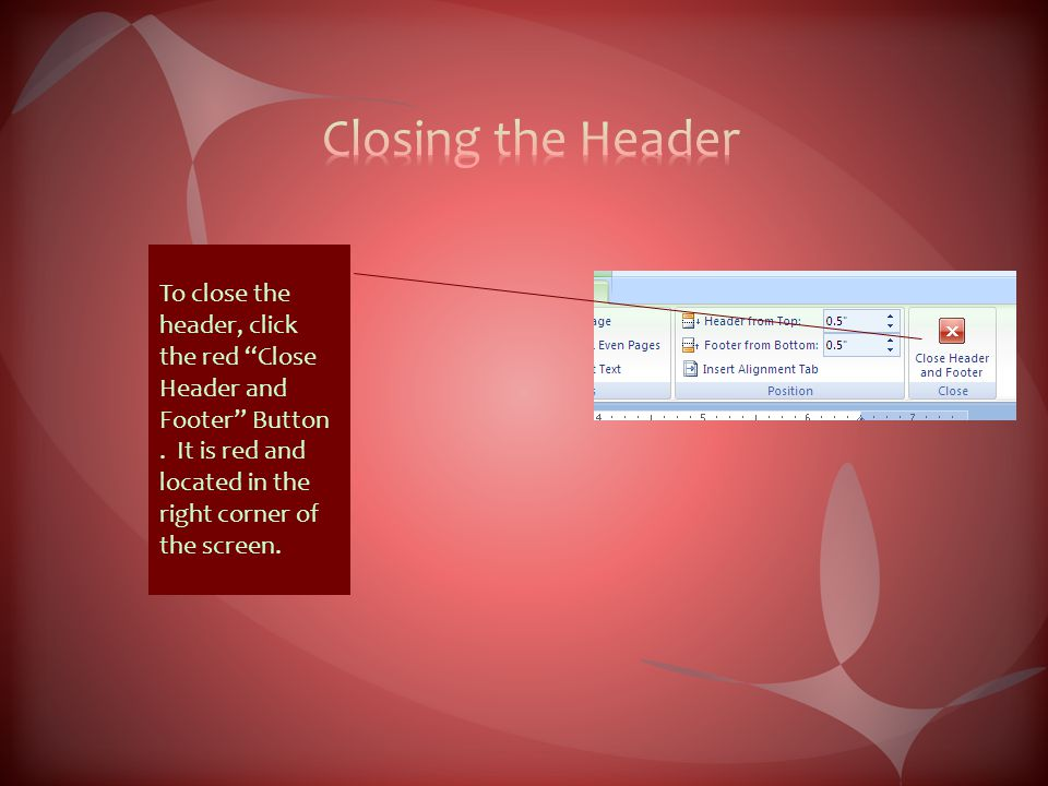 To close the header, click the red Close Header and Footer Button.