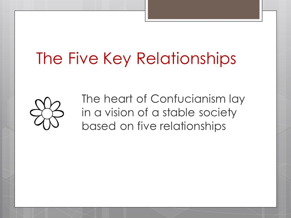 The Five Key Relationships The heart of Confucianism lay in a vision of a stable society based on five relationships