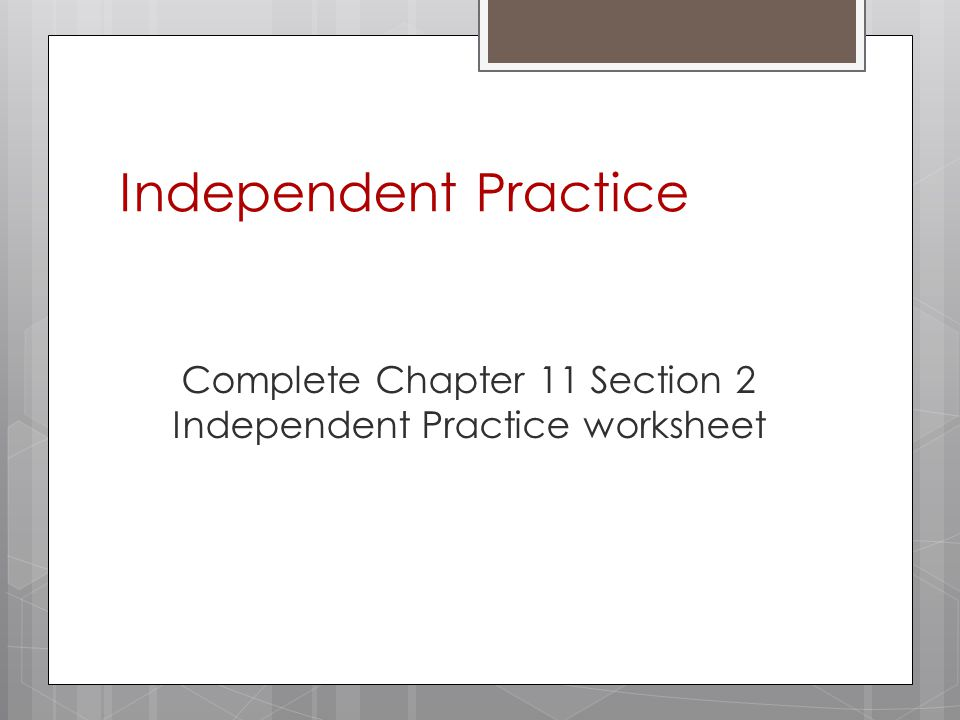 Independent Practice Complete Chapter 11 Section 2 Independent Practice worksheet