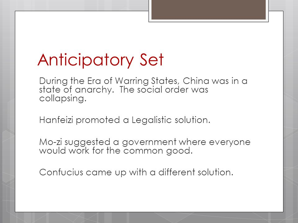 Anticipatory Set During the Era of Warring States, China was in a state of anarchy.
