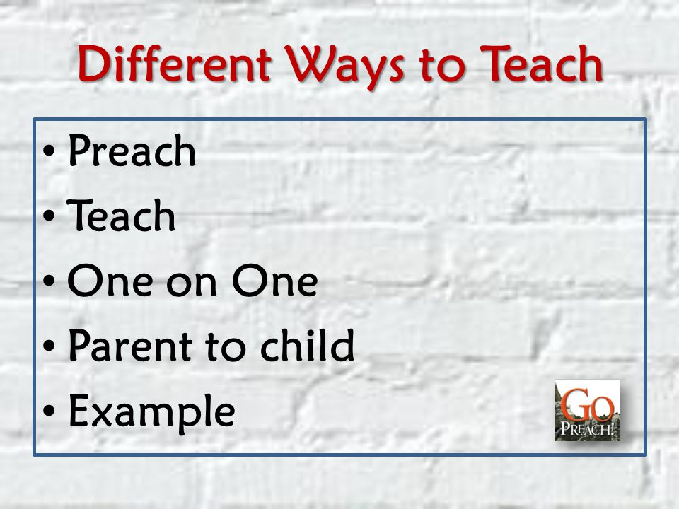 Different Ways to Teach Preach Teach One on One Parent to child Example