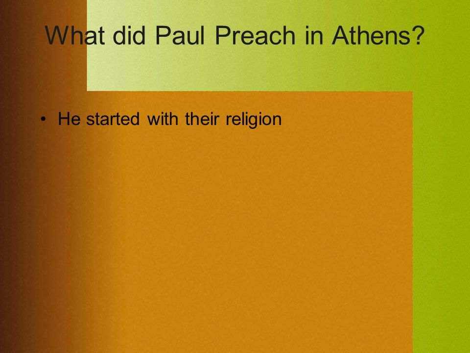What did Paul Preach in Athens He started with their religion