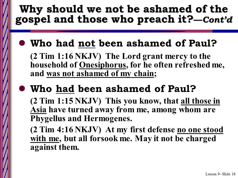 Lesson 9--Slide 16 Who had not been ashamed of Paul.