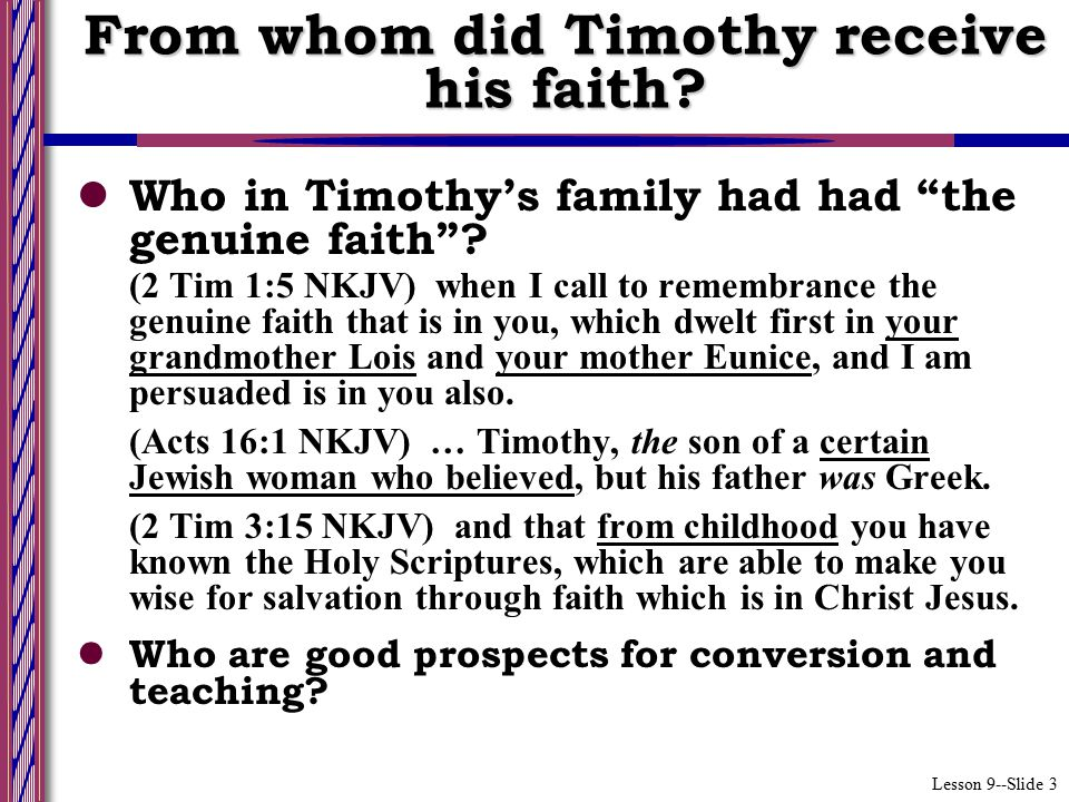Lesson 9--Slide 3 Who in Timothy's family had had the genuine faith .