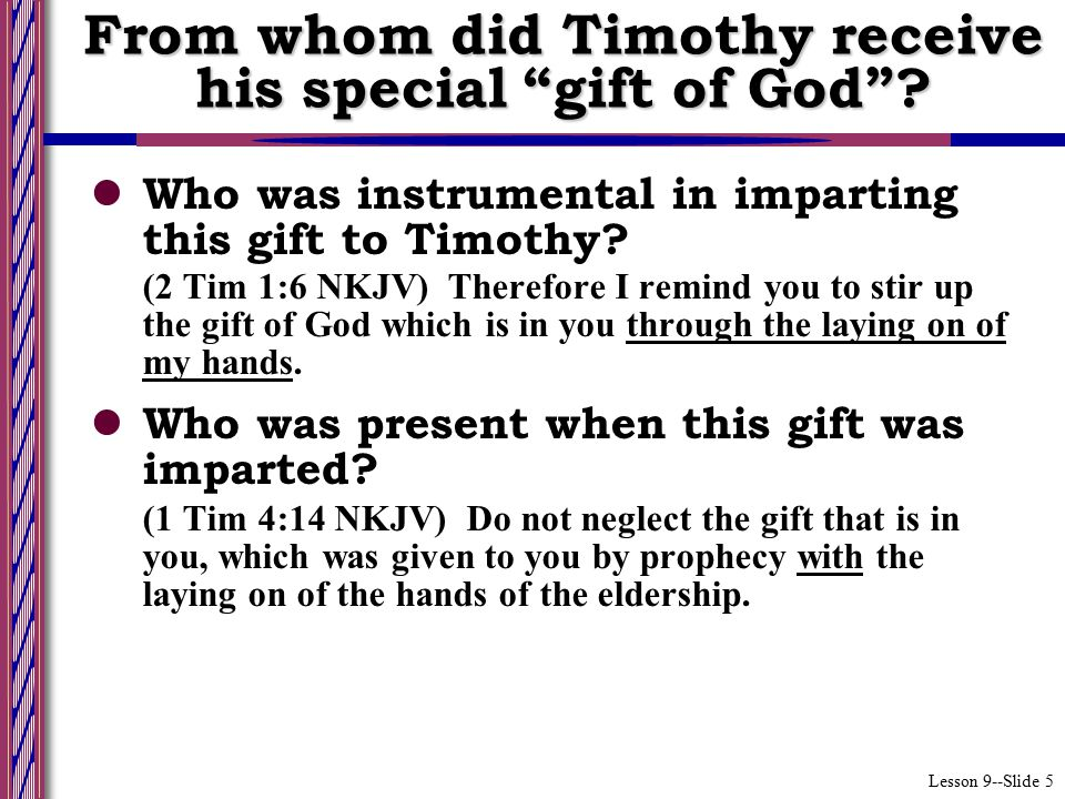 Lesson 9--Slide 5 Who was instrumental in imparting this gift to Timothy.
