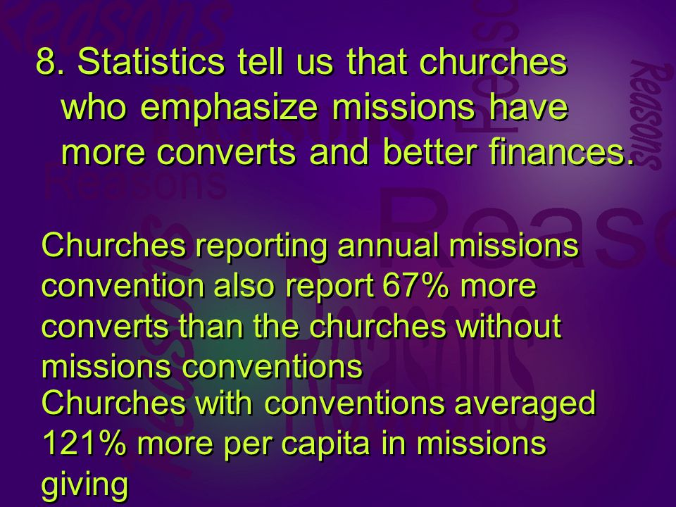 8. Statistics tell us that churches who emphasize missions have more converts and better finances.