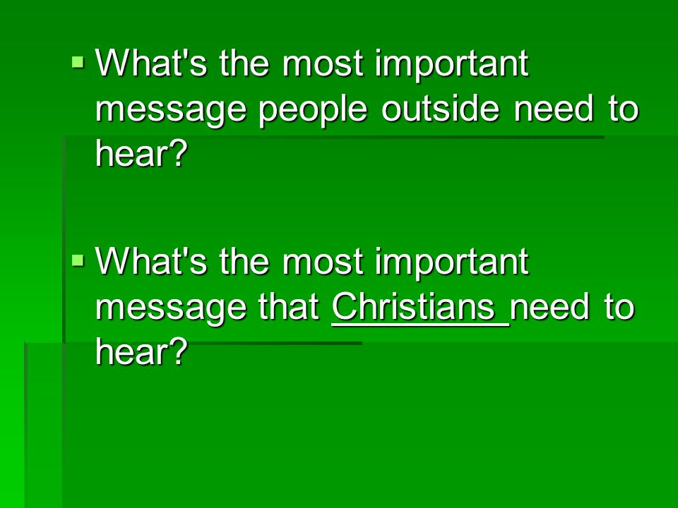  What s the most important message that Christians need to hear