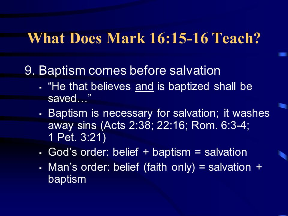 What Does Mark 16:15-16 Teach. 9.
