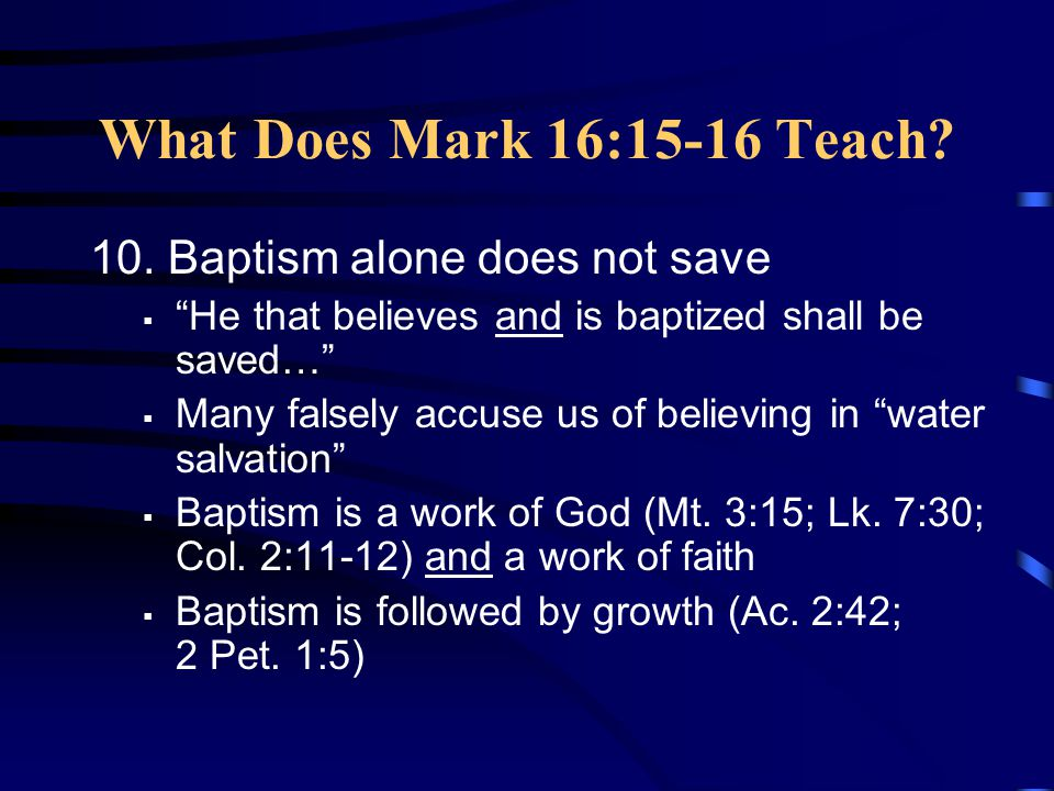 What Does Mark 16:15-16 Teach. 10.