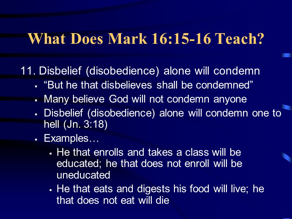 What Does Mark 16:15-16 Teach. 11.