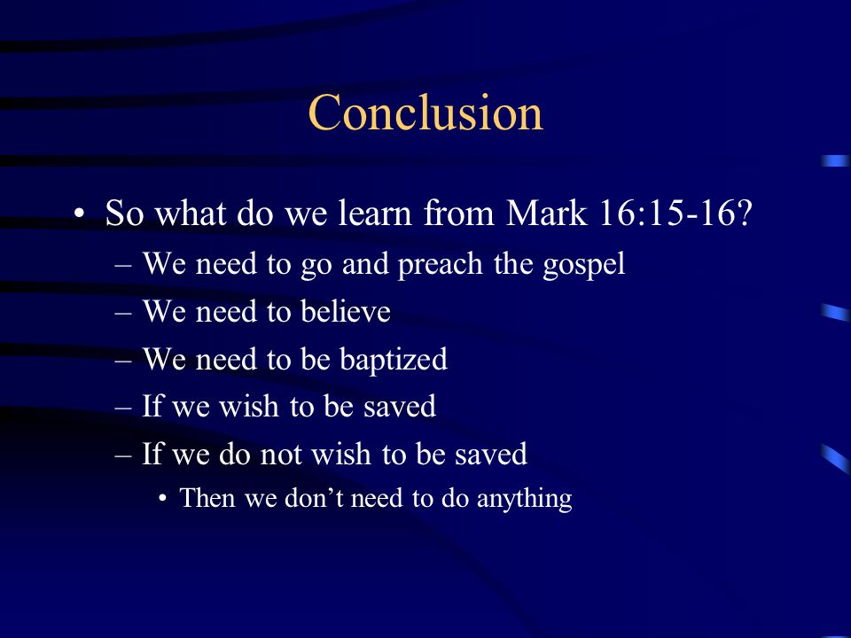 Conclusion So what do we learn from Mark 16:15-16.
