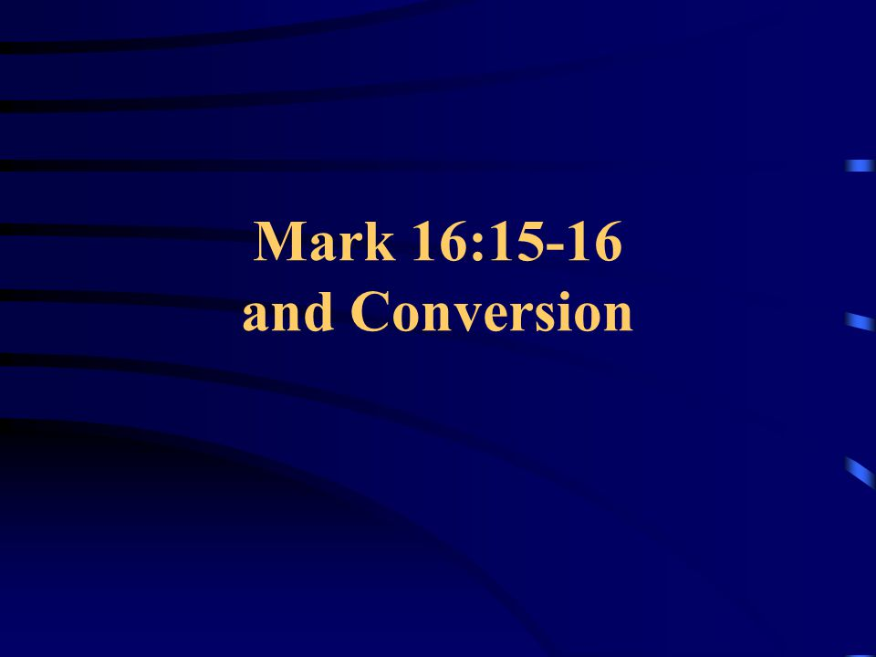 Mark 16:15-16 and Conversion