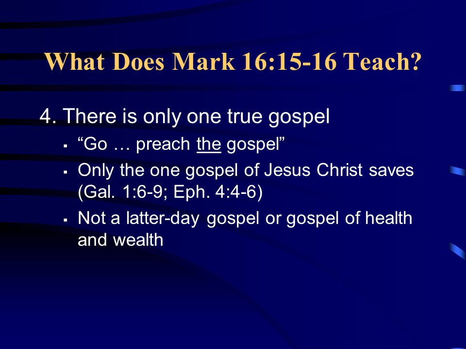 What Does Mark 16:15-16 Teach. 4.