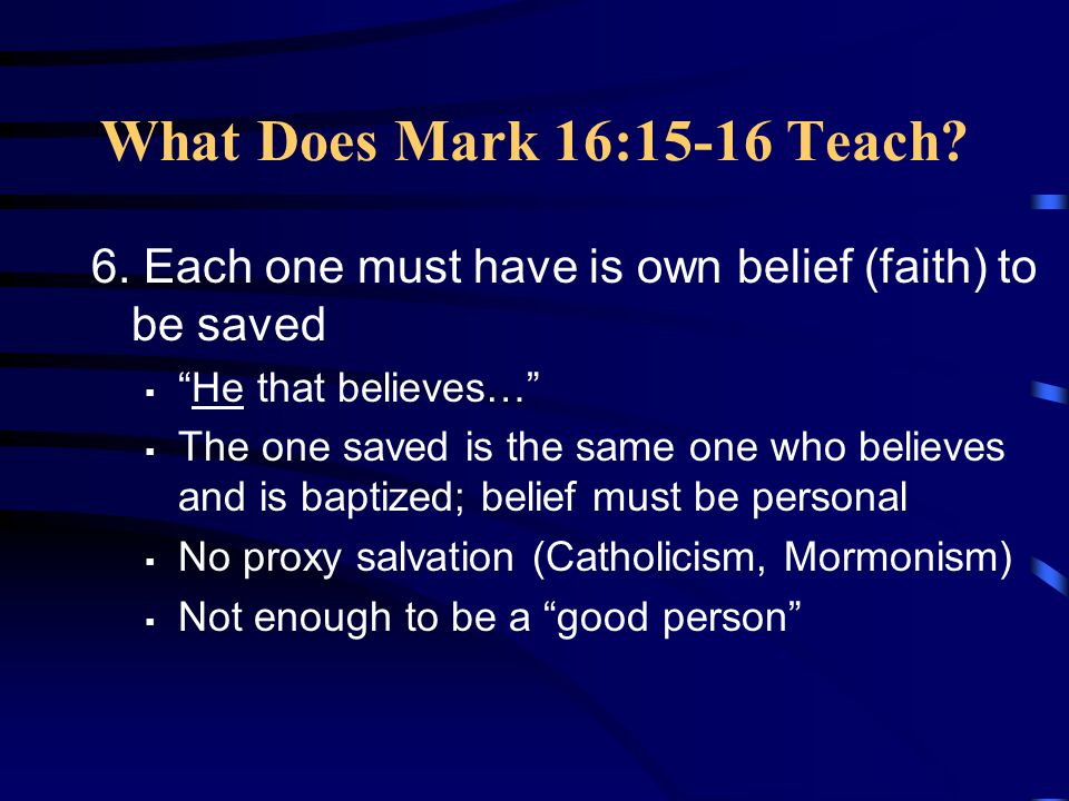 What Does Mark 16:15-16 Teach. 6.