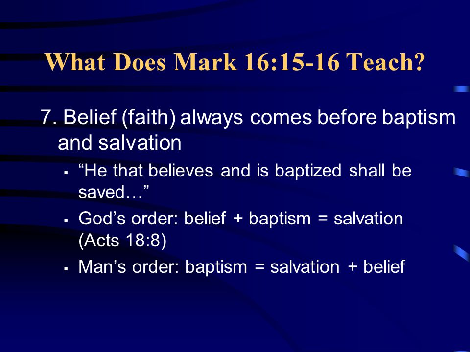 What Does Mark 16:15-16 Teach. 7.