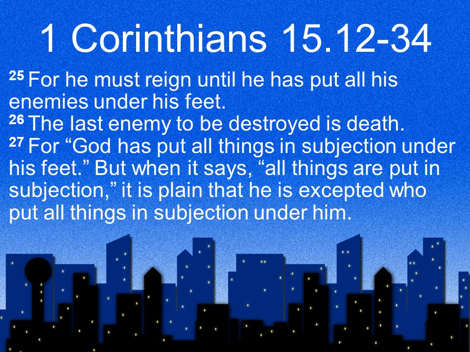 1 Corinthians For he must reign until he has put all his enemies under his feet.