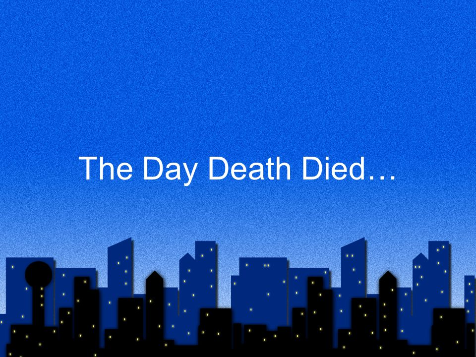 The Day Death Died…