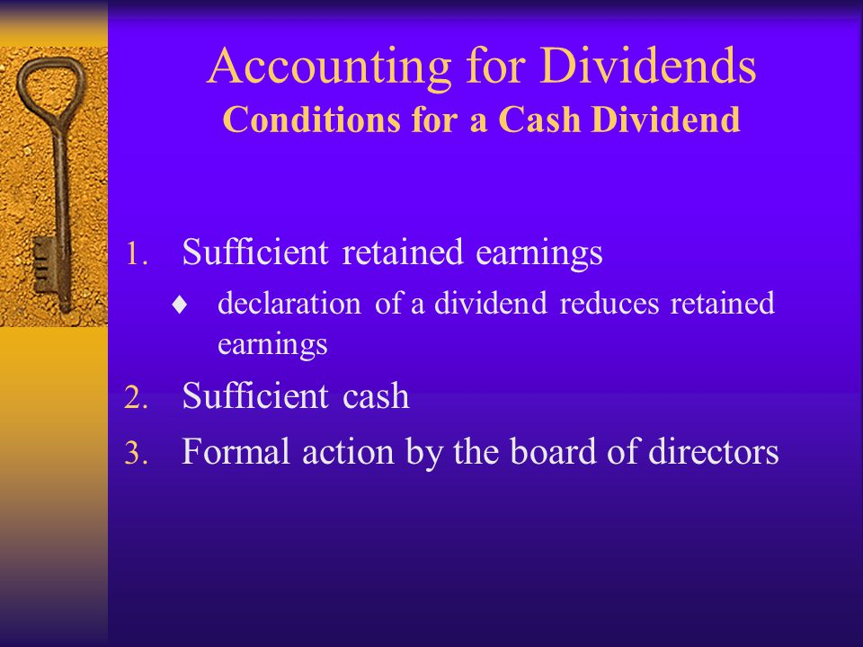 Accounting for Dividends Conditions for a Cash Dividend 1.