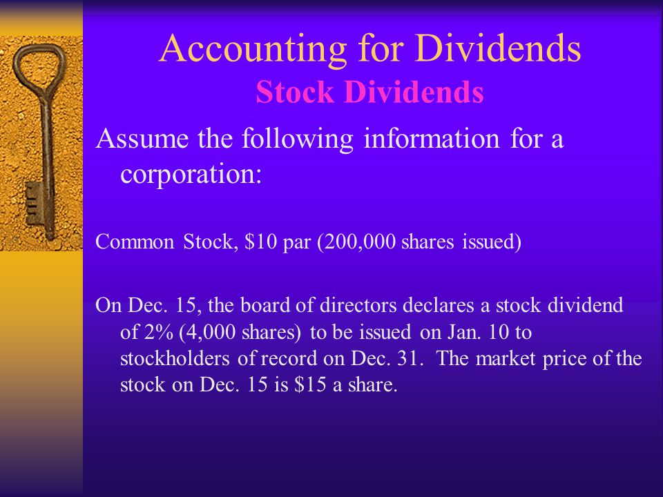 Accounting for Dividends Stock Dividends Assume the following information for a corporation: Common Stock, $10 par (200,000 shares issued) On Dec.