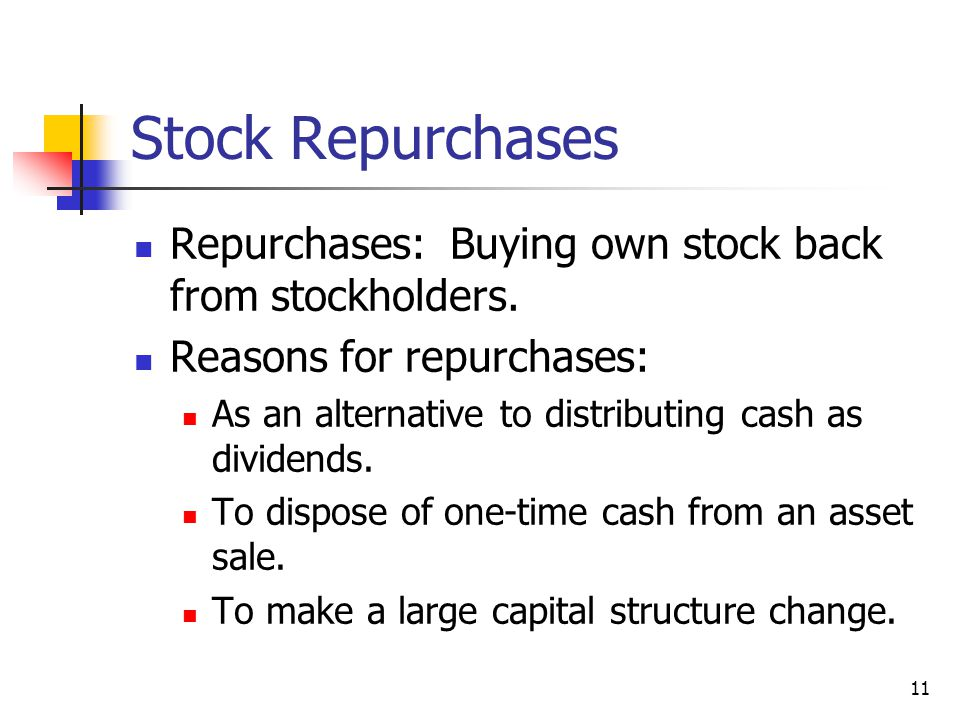 11 Stock Repurchases Repurchases: Buying own stock back from stockholders.