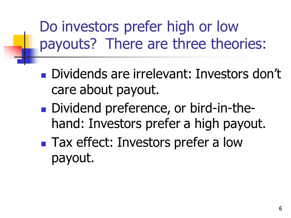 6 Do investors prefer high or low payouts.