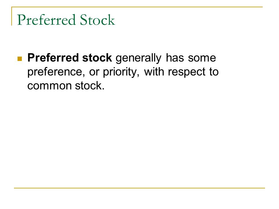 Preferred Stock Preferred stock generally has some preference, or priority, with respect to common stock.