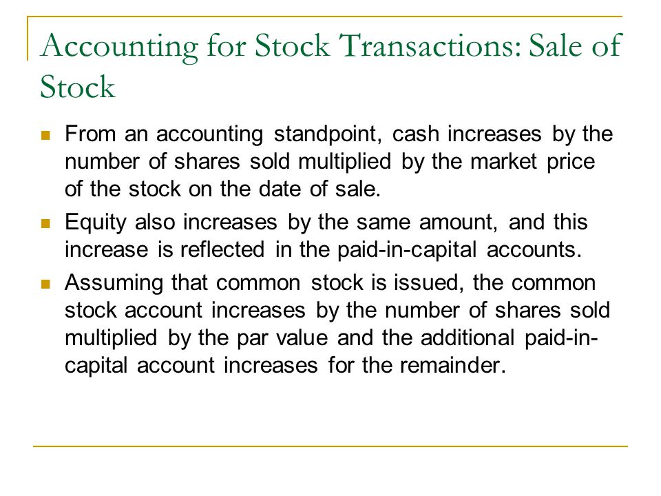 Accounting for Stock Transactions: Sale of Stock From an accounting standpoint, cash increases by the number of shares sold multiplied by the market price of the stock on the date of sale.