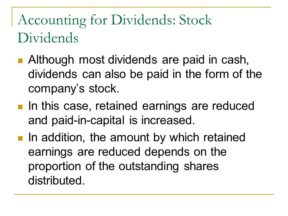 Accounting for Dividends: Stock Dividends Although most dividends are paid in cash, dividends can also be paid in the form of the company's stock.