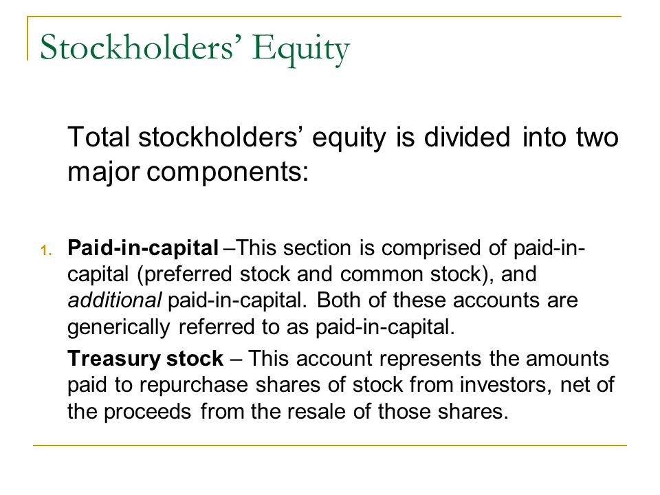 Stockholders' Equity Total stockholders' equity is divided into two major components: 1.