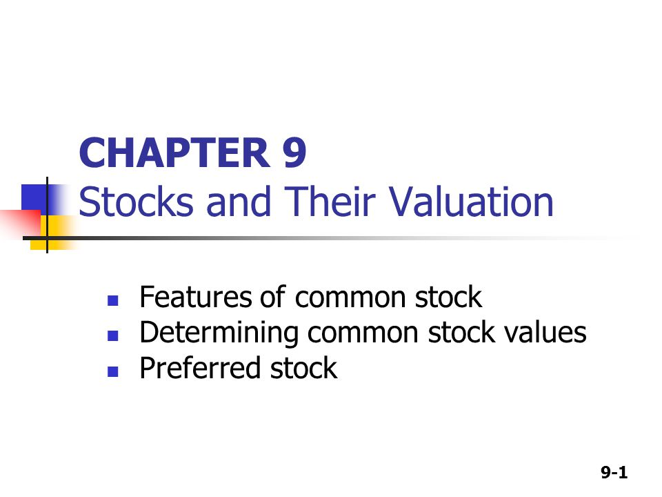 9-1 CHAPTER 9 Stocks and Their Valuation Features of common stock Determining common stock values Preferred stock