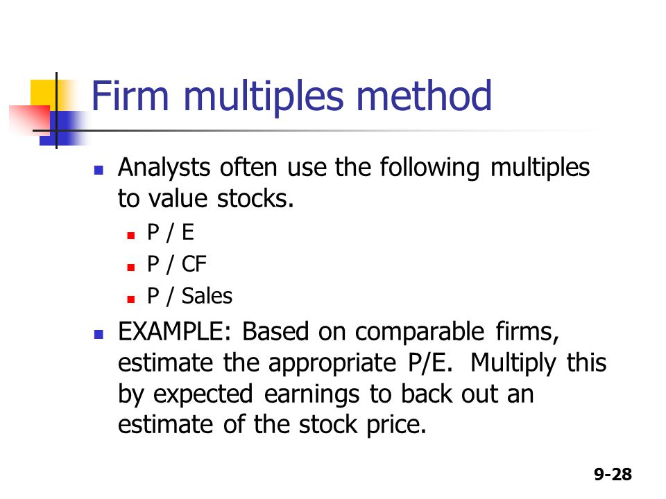 9-28 Firm multiples method Analysts often use the following multiples to value stocks.