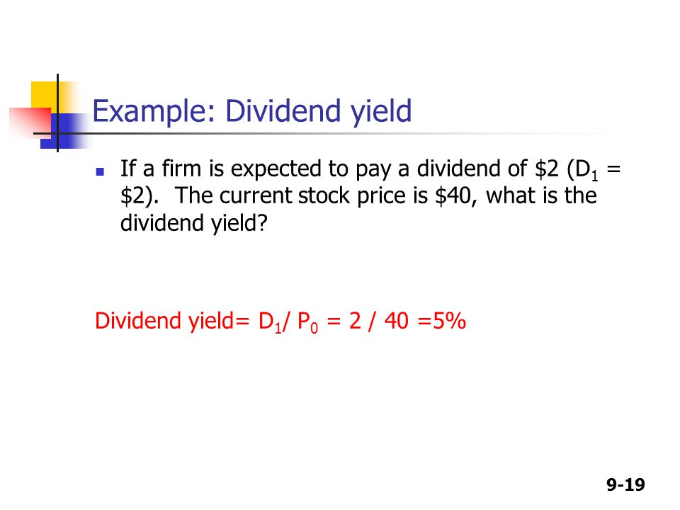9-19 Example: Dividend yield If a firm is expected to pay a dividend of $2 (D 1 = $2).