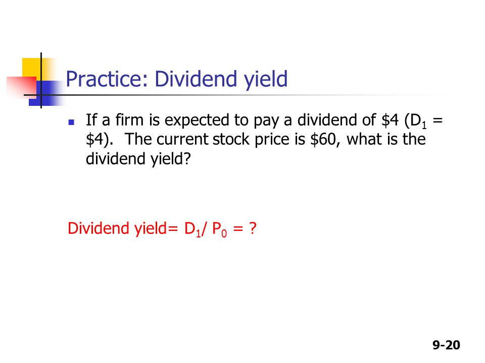 9-20 Practice: Dividend yield If a firm is expected to pay a dividend of $4 (D 1 = $4).
