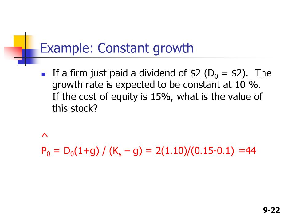 9-22 Example: Constant growth If a firm just paid a dividend of $2 (D 0 = $2).