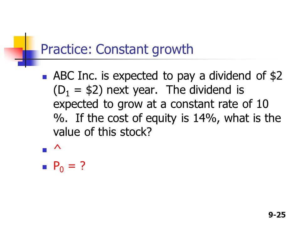 9-25 Practice: Constant growth ABC Inc. is expected to pay a dividend of $2 (D 1 = $2) next year.