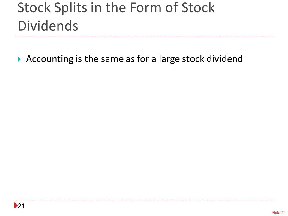 Slide Stock Splits in the Form of Stock Dividends  Accounting is the same as for a large stock dividend