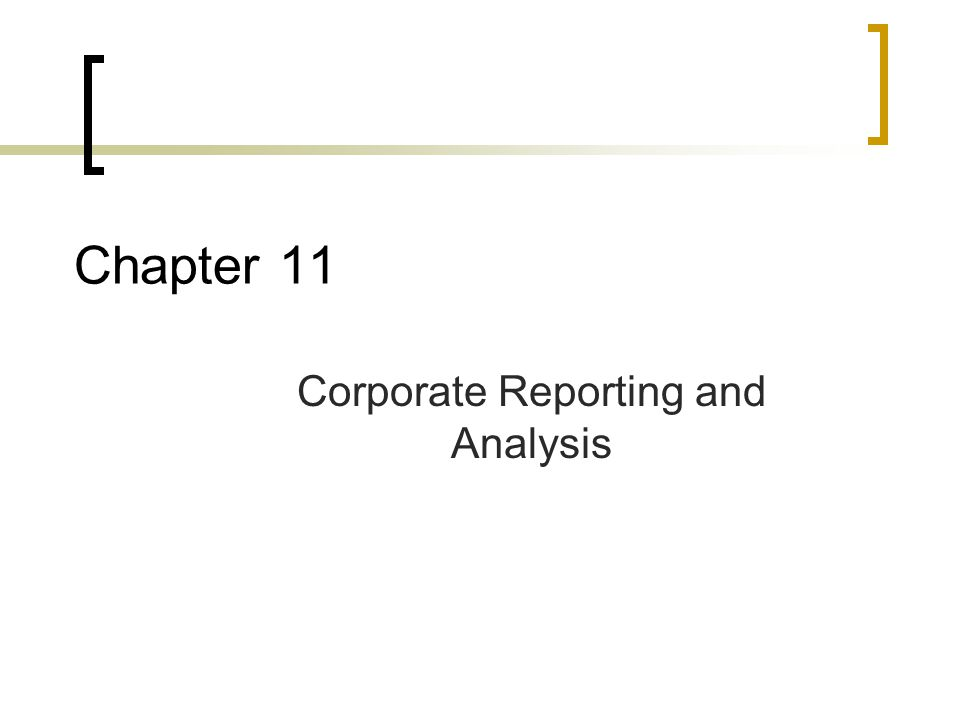 Chapter 11 Corporate Reporting and Analysis