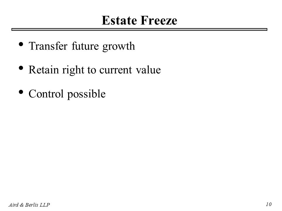 Aird & Berlis LLP 10 Estate Freeze Transfer future growth Retain right to current value Control possible
