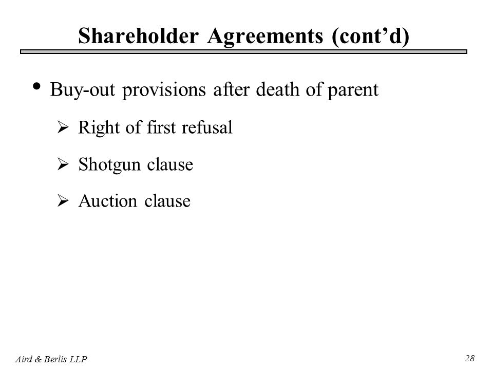 Aird & Berlis LLP 28 Shareholder Agreements (cont'd) Buy-out provisions after death of parent  Right of first refusal  Shotgun clause  Auction clause