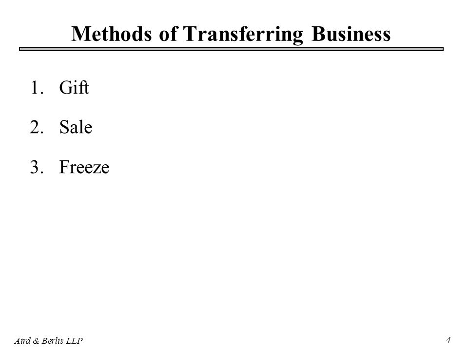 Aird & Berlis LLP 4 Methods of Transferring Business 1.Gift 2.Sale 3.Freeze